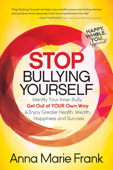 Stop Bullying Yourself! - Identify Your Inner Bully Get Out of Your Own Way and Enjoy Greater Health Wealth Happiness and Success - cover
