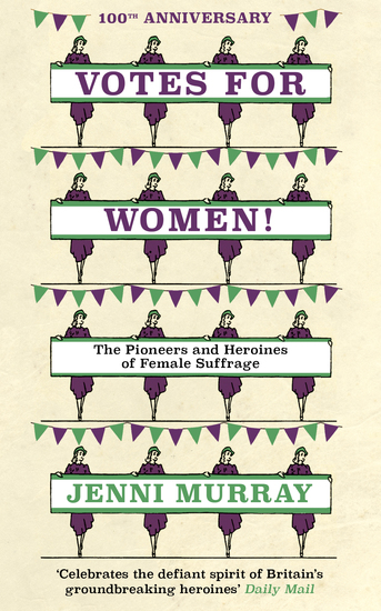 Votes For Women! - The Pioneers and Heroines of Female Suffrage (from the pages of A History of Britain in 21 Women) - cover