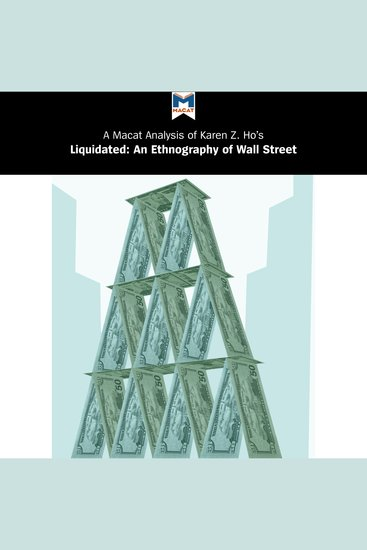 Macat Analysis of Karen Z Ho's Liquidated A: An Ethnography of Wall Street - cover
