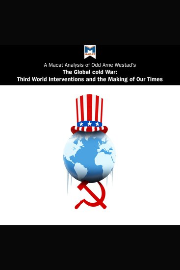 Macat Analysis of Odd Arne Westad's The Global Cold War A: Third World Interventions and the Making of Our Times - Third World Interventions And The Making Of Our Times - cover