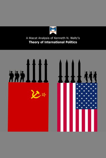 A Macat Analysis of Kenneth N Waltz's Theory of International Politics - cover