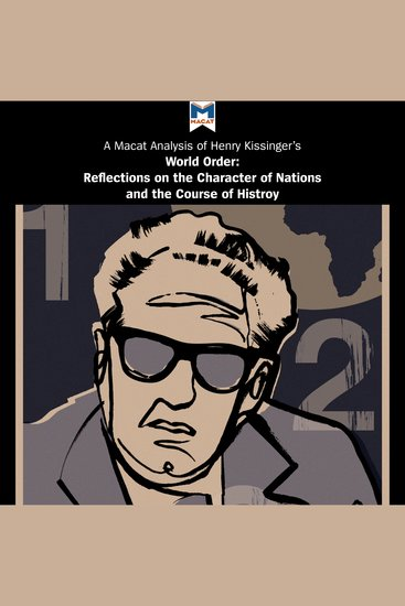Macat Analysis of Henry Kissinger's World Order A: Reflections on the Character of Nations and the Course of History - Reflections on the Character of Nations and the Course of History - cover