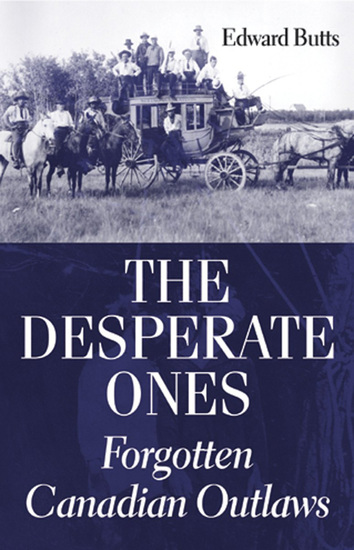 The Desperate Ones - Forgotten Canadian Outlaws - cover