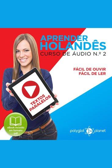 Aprender Holandês - Textos Paralelos - Fácil de ouvir - Fácil de ler CURSO DE ÁUDIO DE HOLANDÊS No 2 - Aprender Holandês - Aprenda com Áudio - cover