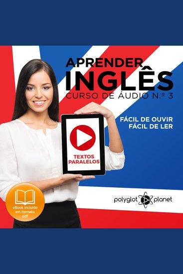 Aprender Inglês - Textos Paralelos - Fácil de ouvir - Fácil de ler CURSO DE ÁUDIO DE INGLÊS No 3 - Learn English - Easy Reader - Easy Listener - cover