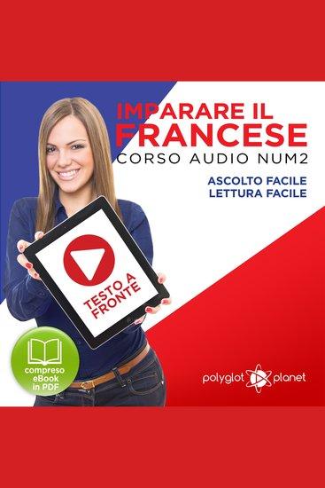 Imparare il Francese: Lettura Facile - Ascolto Facile - Testo a Fronte: Francese Corso Audio Num 2 [Learn French: Easy Reading - Easy Audio] - cover