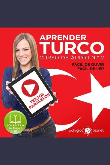 Aprender Turco - Textos Paralelos - Fácil de ouvir - Fácil de ler: CURSO DE ÁUDIO DE TURCO Nº 2 - Aprender Turco - Aprenda com Áudio - cover