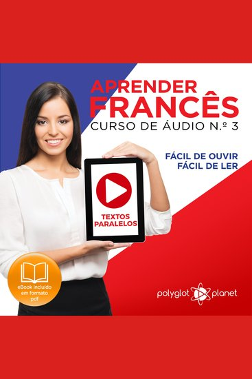 Aprender Francês - Textos Paralelos - Fácil de ouvir - Fácil de ler CURSO DE ÁUDIO DE FRANCÊS No 3 - Aprender Francês - Aprenda com Áudio - cover