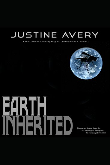Earth Inherited - A Short Tale of Planetary Plague & Astronomical Affliction - cover
