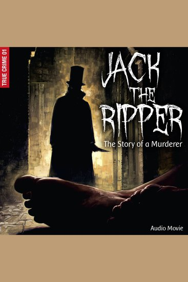 True Crime Pt 1: Jack the Ripper - The Story of a Murderer (Audiodrama) - cover