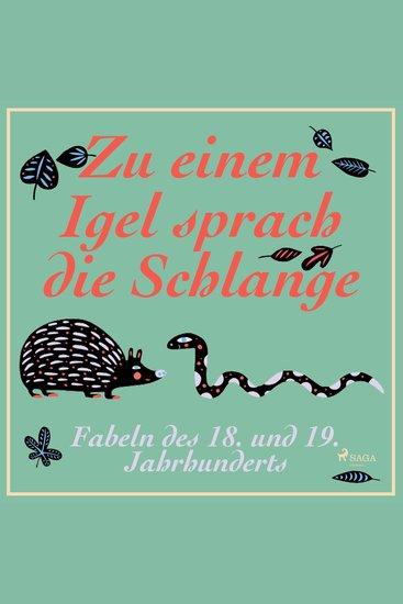 Zu einem Igel sprach die Schlange - Fabeln des 18 und 19 Jahrhunderts (Ungekürzt) - cover