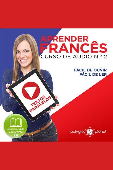 Aprender Francês - Textos Paralelos - Fácil de ouvir - Fácil de ler CURSO DE ÁUDIO DE FRANCÊS No 2 - Aprender Francês - Aprenda com Áudio - cover