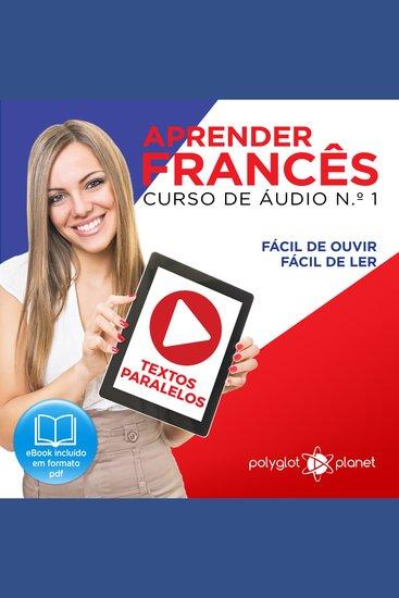 Aprender Francês - Textos Paralelos - Fácil de ouvir - Fácil de ler CURSO DE ÁUDIO DE FRANCÊS No 1 - Aprender Francês - Aprenda com Áudio - cover