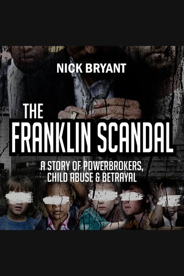 The Franklin Scandal - A Story of Powerbrokers Child Abuse & Betrayal - cover