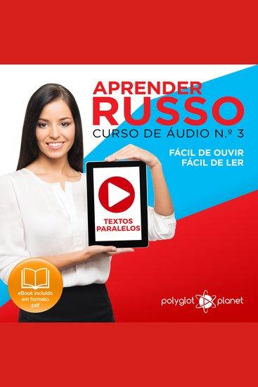 Aprender Russo - Textos Paralelos - Fácil de ouvir - Fácil de ler CURSO DE ÁUDIO DE RUSSO No 3 - Aprender Russo - Aprenda com Áudio - cover