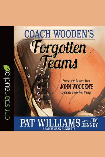 Coach Wooden's Forgotten Teams - Stories and Lessons from John Wooden's Summer Basketball Camps - cover