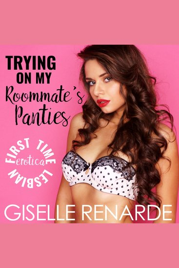 Trying on My Roommate's Panties - First Time Lesbian Erotica - cover