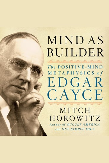 Mind As Builder - The Positive Mind Metaphysics of Edgar Cayce - cover