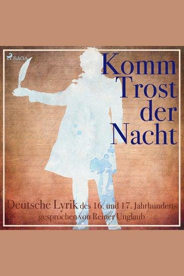 Komm Trost der Nacht - Deutsche Lyric des 16 und 17 Jahrhunderts (Ungekürzt) - cover