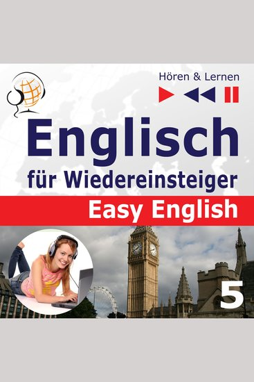 Englisch für Wiedereinsteiger – Easy English: Teil 5 Die Welt ums uns herum (5 Konversationsthemen auf dem Niveau von A2 bis B2 – Hören & Lernen) - cover