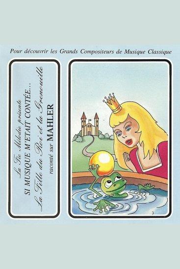 Si musique m'etait contée - La flle du roi et la grenouille raconté sur Mahler - cover