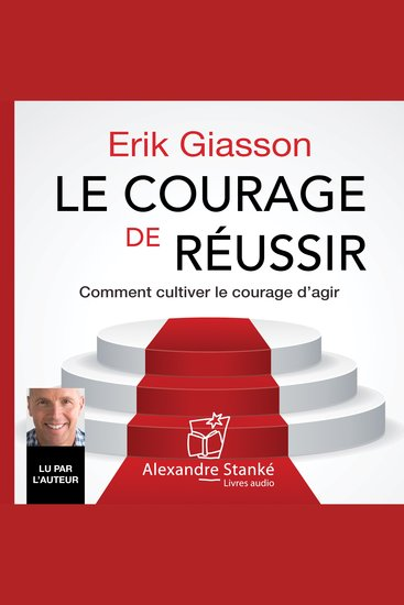 Le courage de réussir - Comment cultiver le courage d'agir - cover