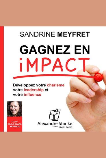 Gagnez en impact - Dévelopez votre charisme votre leadership et votre influence - cover