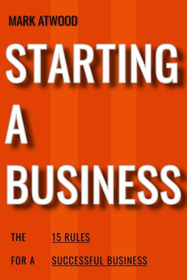 Starting A Business: The 15 Rules For Successful Business (2018) - How To Start A Business - cover