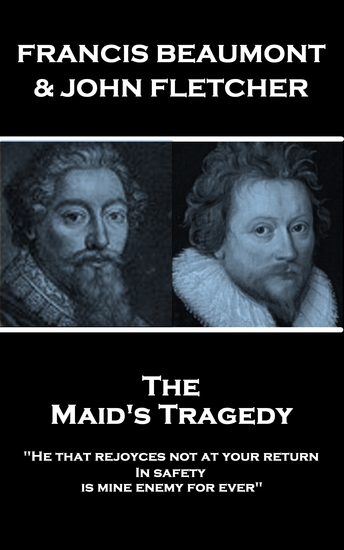 """The Maids Tragedy - """"He that rejoyces not at your return In safety is mine enemy for ever"""" - cover"""