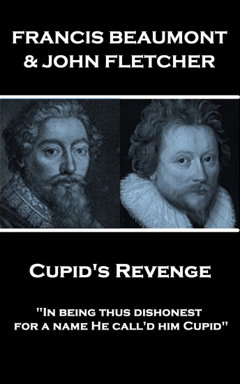 "Cupid's Revenge - ""In being thus dishonest for a name He call'd him Cupid"" - cover"