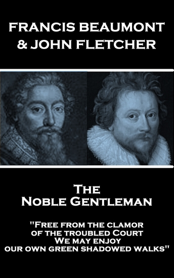 """The Noble Gentleman - """"Free from the clamor of the troubled Court We may enjoy our own green shadowed walks"""" - cover"""