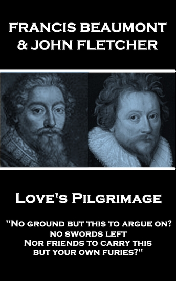 "Love's Pilgrimage - ""No ground but this to argue on? no swords left Nor friends to carry this but your own furies?"" - cover"