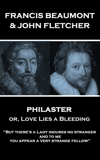 "Philaster or Love Lies a Bleeding - ""But there's a Lady indures no stranger; and to me you appear a very strange fellow"" - cover"