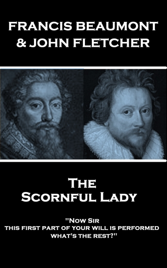 """The Scornful Lady - """"Now Sir this first part of your will is performed: what's the rest?"""" - cover"""
