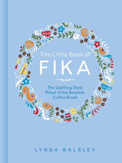 The Little Book of Fika - The Uplifting Daily Ritual of the Swedish Coffee Break - cover