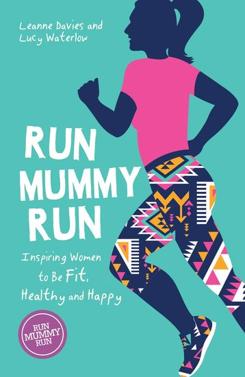 Run Mummy Run - Inspiring Women to Be Fit Healthy and Happy - cover
