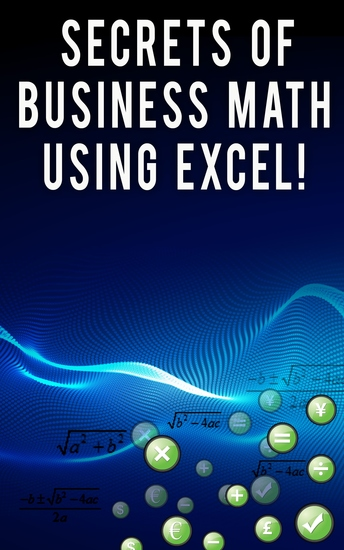 Secrets of Business Math Using Excel! - cover