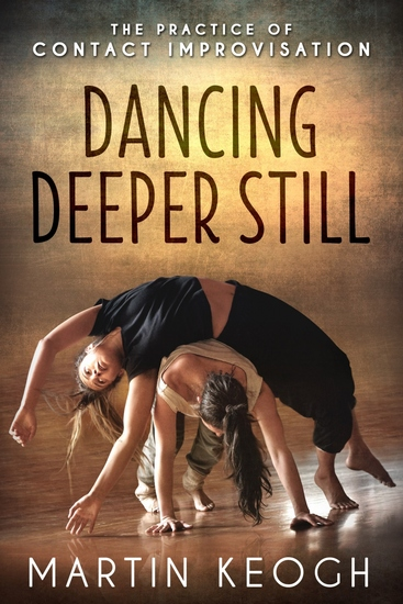 Dancing Deeper Still - The Practice of Contact Improvisation - cover
