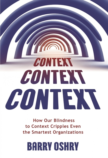 Context Context Context - How Our Blindness to Context Cripples Even the Smartest Organizations - cover