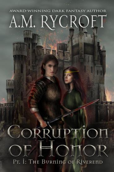 Corruption of Honor: Pt I - The Burning of Riverend - The Fall of Kingdoms Series I #1 - cover