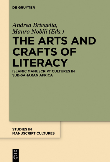 The Arts and Crafts of Literacy - Islamic Manuscript Cultures in Sub-Saharan Africa - cover