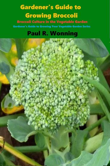 Gardener's Guide to Growing Broccoli - Gardener's Guide to Growing Your Vegetable Garden #18 - cover