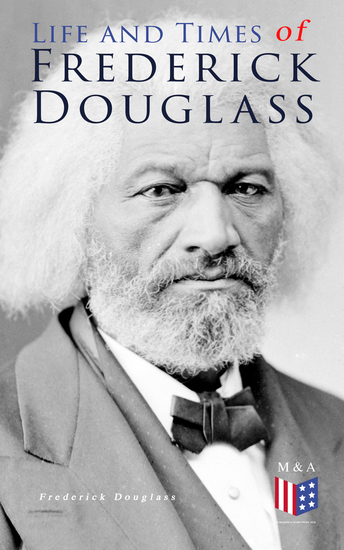 Life and Times of Frederick Douglass - His Early Life as a Slave His Escape From Bondage and His Complete Life Story - cover