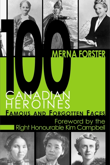100 Canadian Heroines - Famous and Forgotten Faces - cover
