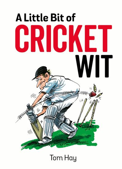 A Little Bit of Cricket Wit - Quips and Quotes for the Cricket-Obsessed - cover