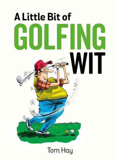 A Little Bit of Golfing Wit - Quips and Quotes for the Golf-Obsessed - cover