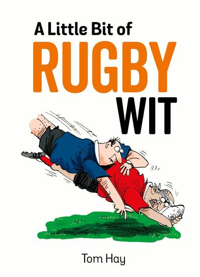 A Little Bit of Rugby Wit - Quips and Quotes for the Rugby Obsessed - cover