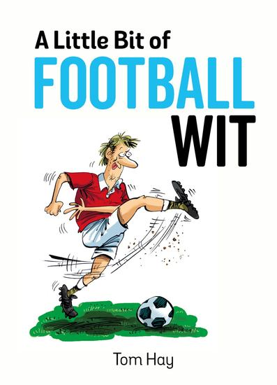 A Little Bit of Football Wit - Quips and Quotes for the Football Fanatic - cover