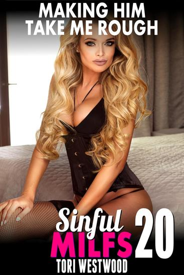 Making Him Take Me Rough : Sinful MILFs 20 (Rough Sex Erotica MILF Erotica BDSM Erotica Age Gap Erotica Virgin Erotica First Time Erotica) - Sinful MILFs #20 - cover
