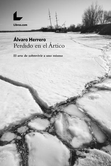 Perdido en el Ártico - El arte de sobrevivir a uno mismo - cover